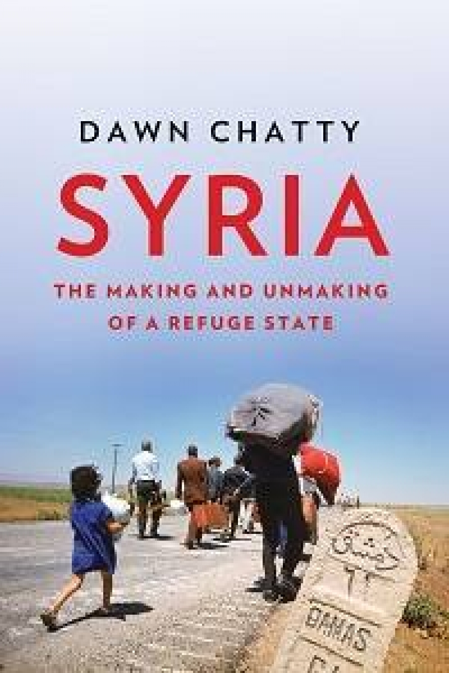 Dawn Chatty Syria The Making And Unmaking Of A Refuge State Hurst