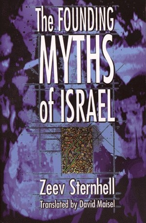 Zeev Sternhell The founding myths of Israel Princeton University Press, Princeton, New Jersey 1998