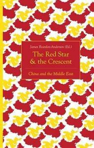 James Reardon-Anderson (ed.), The Red Star & the Crescent: China and the Middle East, Hurst Publishers, 2018